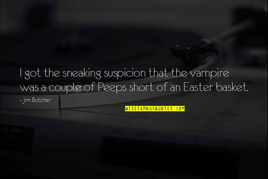 Basket Quotes By Jim Butcher: I got the sneaking suspicion that the vampire