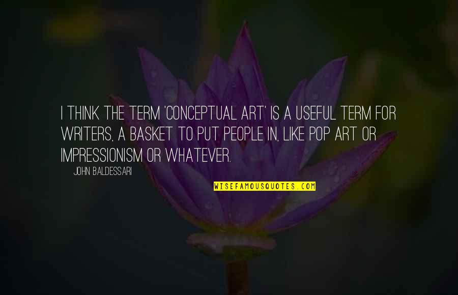 Basket Quotes By John Baldessari: I think the term 'conceptual art' is a