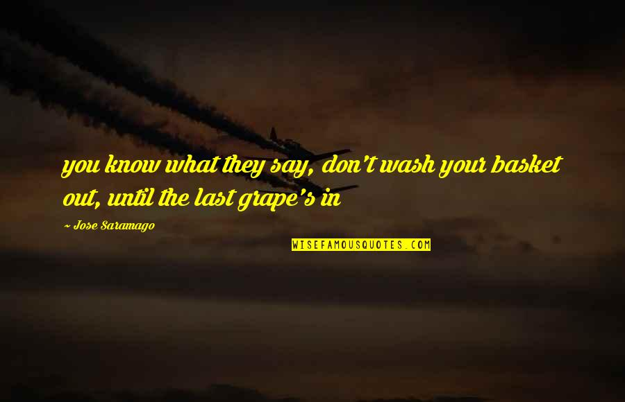 Basket Quotes By Jose Saramago: you know what they say, don't wash your