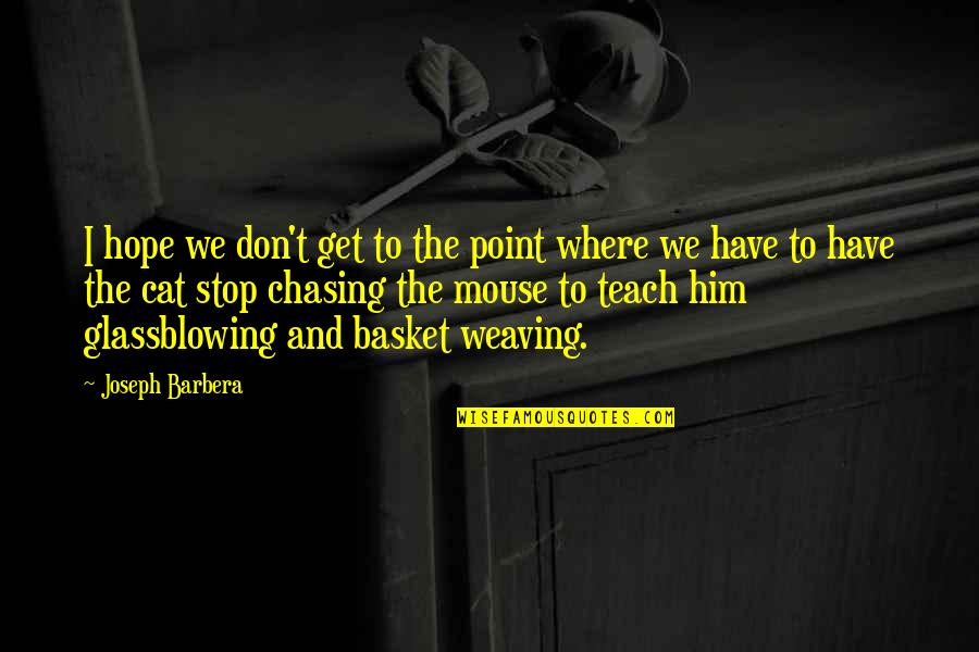 Basket Quotes By Joseph Barbera: I hope we don't get to the point