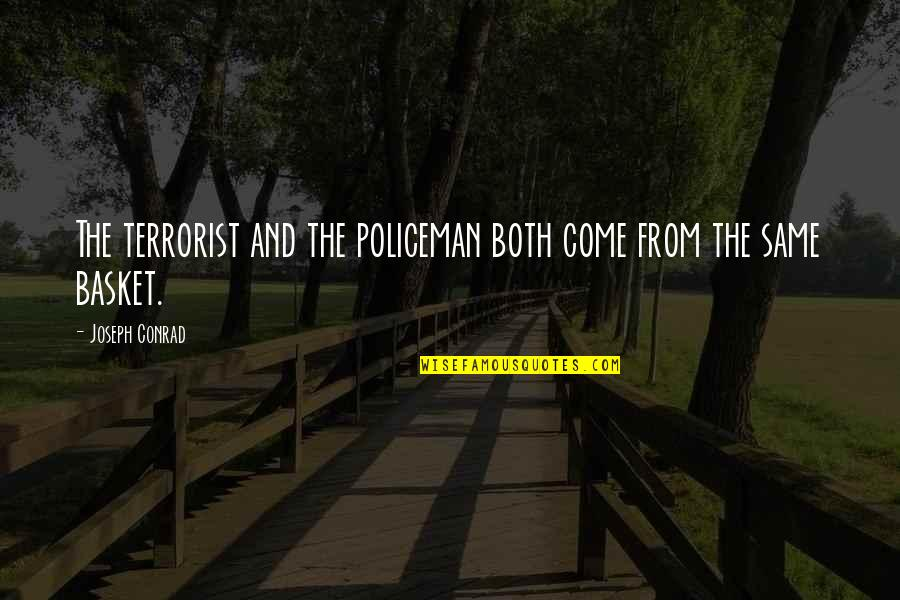 Basket Quotes By Joseph Conrad: The terrorist and the policeman both come from