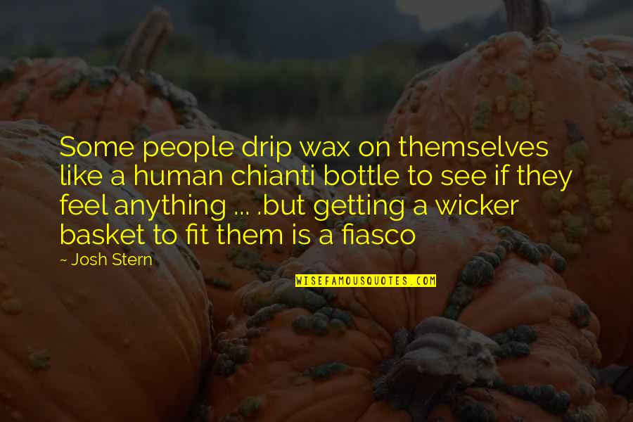 Basket Quotes By Josh Stern: Some people drip wax on themselves like a