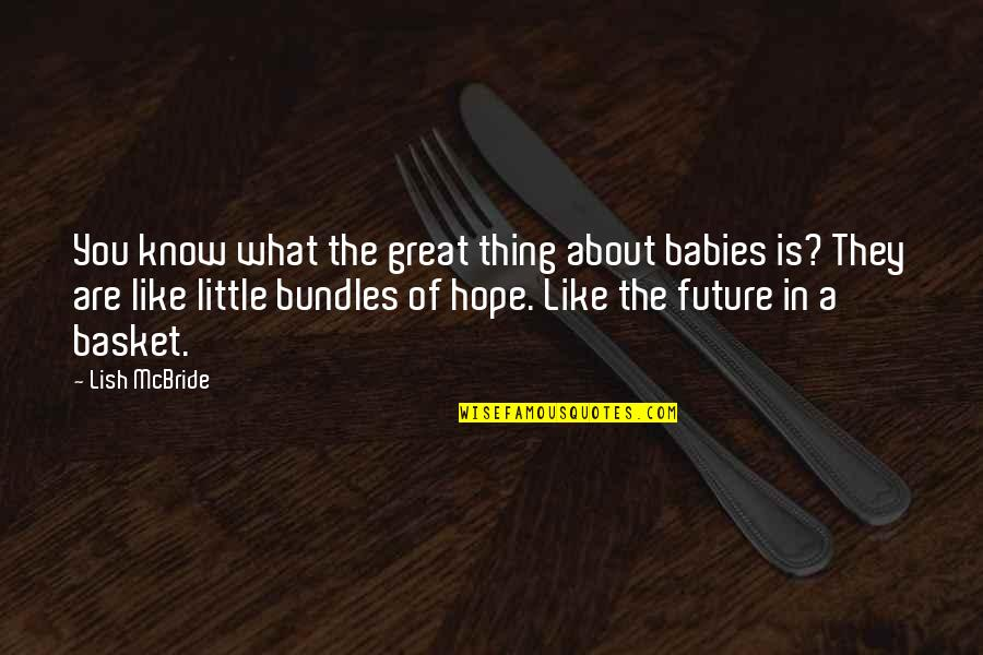 Basket Quotes By Lish McBride: You know what the great thing about babies