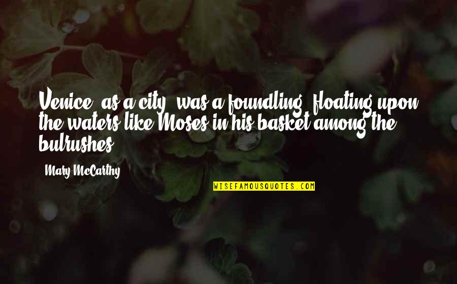 Basket Quotes By Mary McCarthy: Venice, as a city, was a foundling, floating