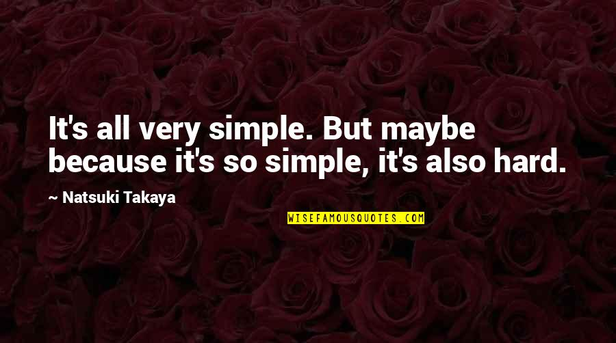 Basket Quotes By Natsuki Takaya: It's all very simple. But maybe because it's