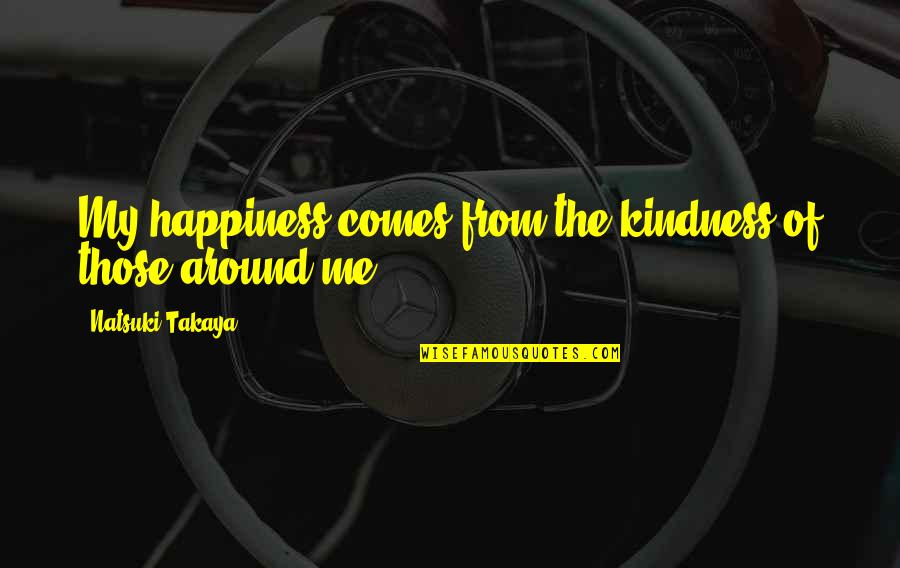 Basket Quotes By Natsuki Takaya: My happiness comes from the kindness of those