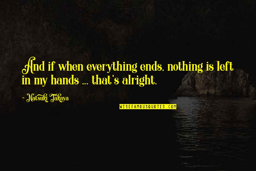 Basket Quotes By Natsuki Takaya: And if when everything ends, nothing is left