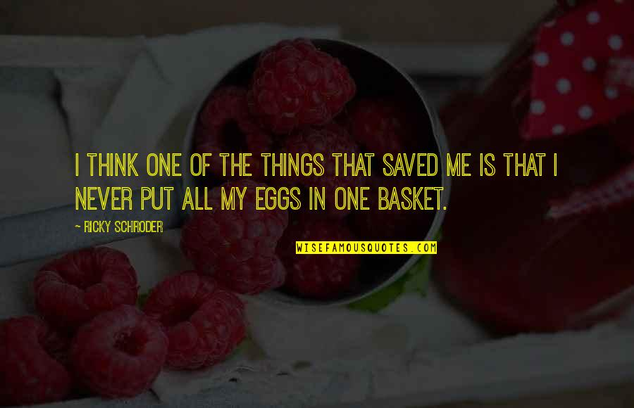 Basket Quotes By Ricky Schroder: I think one of the things that saved