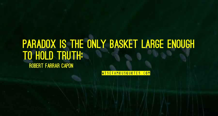 Basket Quotes By Robert Farrar Capon: Paradox is the only basket large enough to