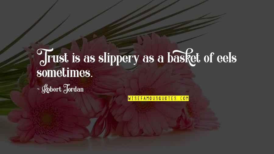Basket Quotes By Robert Jordan: Trust is as slippery as a basket of