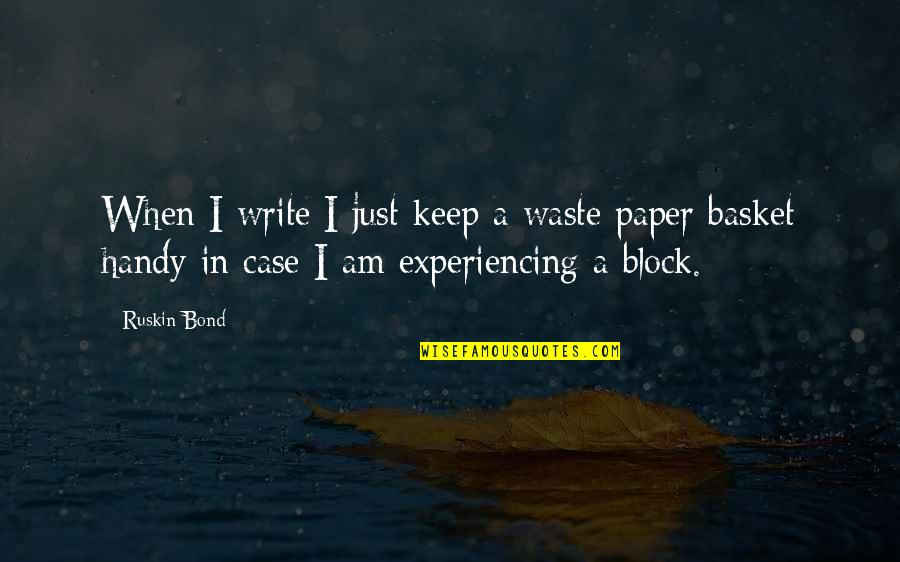 Basket Quotes By Ruskin Bond: When I write I just keep a waste
