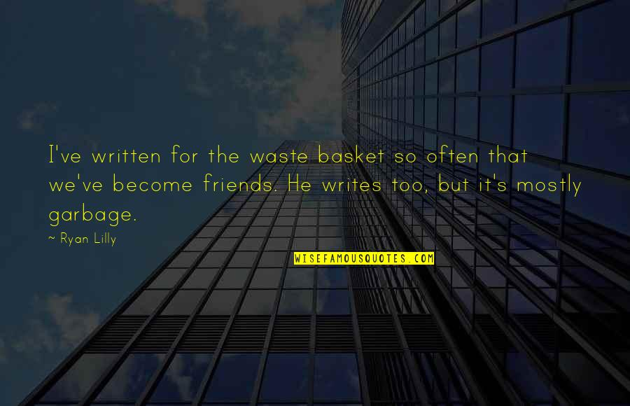 Basket Quotes By Ryan Lilly: I've written for the waste basket so often