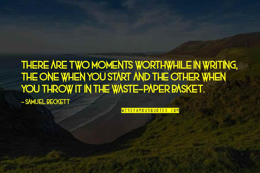 Basket Quotes By Samuel Beckett: There are two moments worthwhile in writing, the