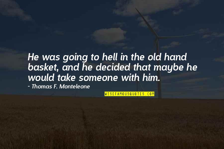 Basket Quotes By Thomas F. Monteleone: He was going to hell in the old