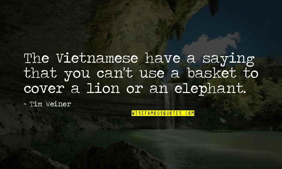 Basket Quotes By Tim Weiner: The Vietnamese have a saying that you can't