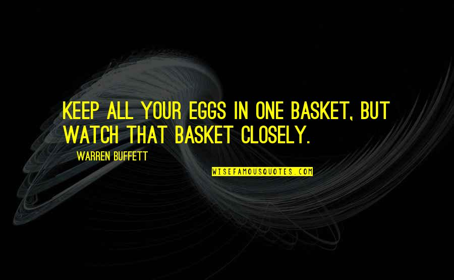 Basket Quotes By Warren Buffett: Keep all your eggs in one basket, but