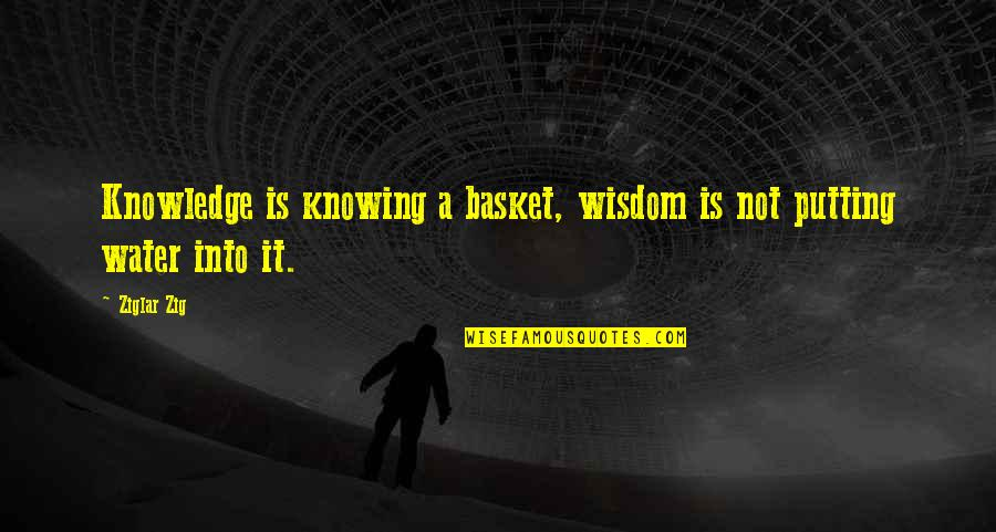 Basket Quotes By Ziglar Zig: Knowledge is knowing a basket, wisdom is not