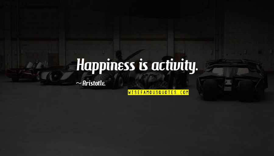 Basketball Conditioning Quotes By Aristotle.: Happiness is activity.