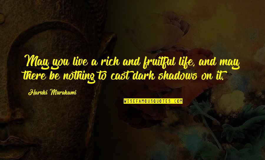 Basketball Conditioning Quotes By Haruki Murakami: May you live a rich and fruitful life,