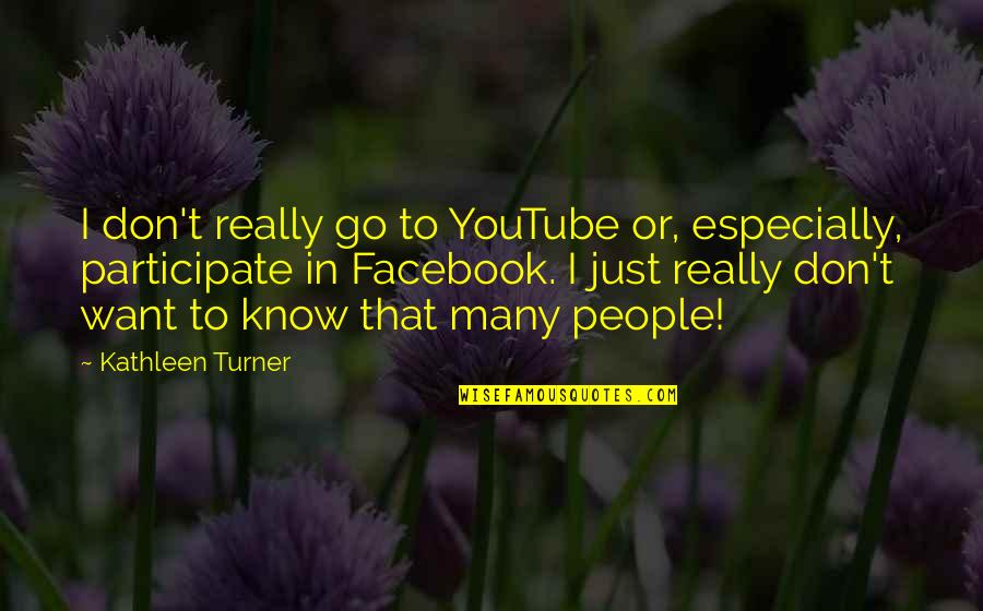 Basketball Conditioning Quotes By Kathleen Turner: I don't really go to YouTube or, especially,