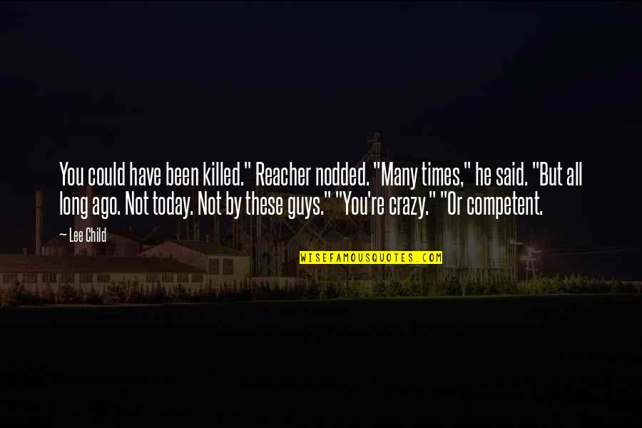 "Basketball Conditioning Quotes By Lee Child: You could have been killed."" Reacher nodded. ""Many"