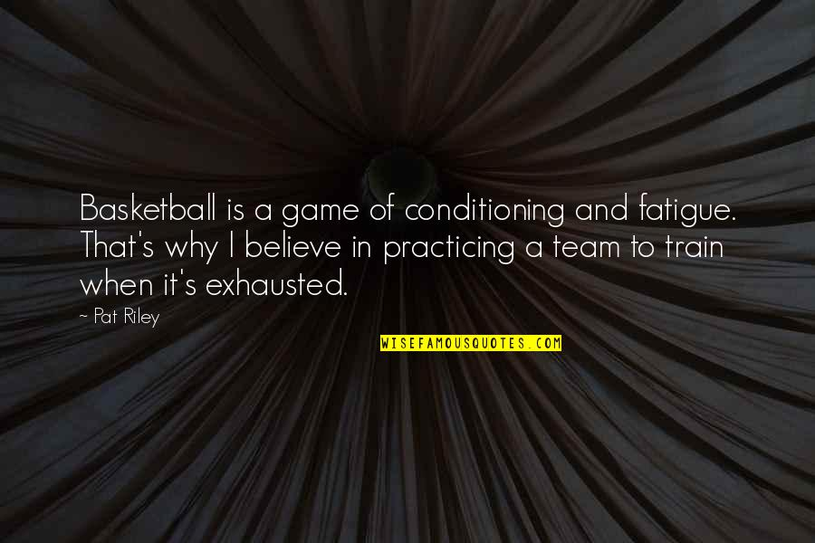 Basketball Conditioning Quotes By Pat Riley: Basketball is a game of conditioning and fatigue.
