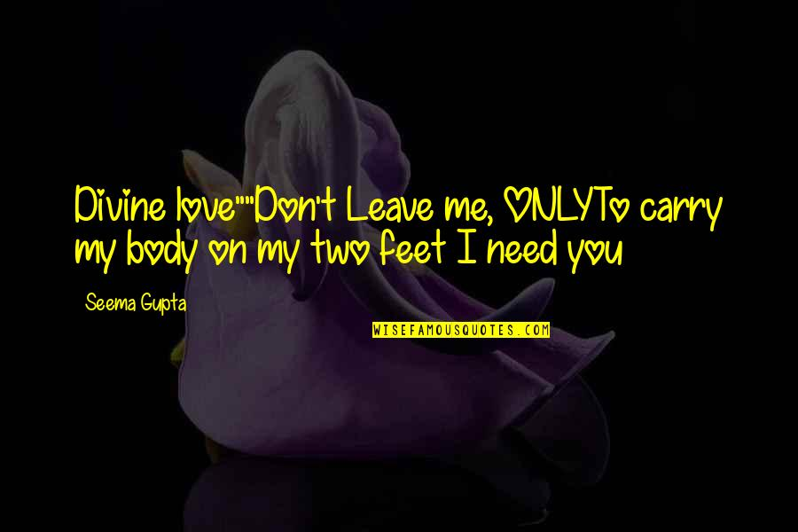 "Basketball Conditioning Quotes By Seema Gupta: Divine love""""Don't Leave me, ONLYTo carry my body"