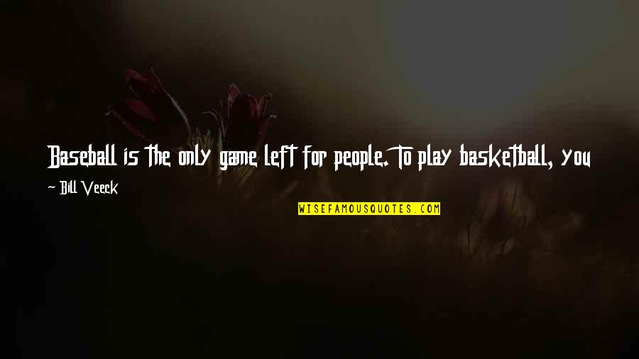 Basketball Game Quotes By Bill Veeck: Baseball is the only game left for people.