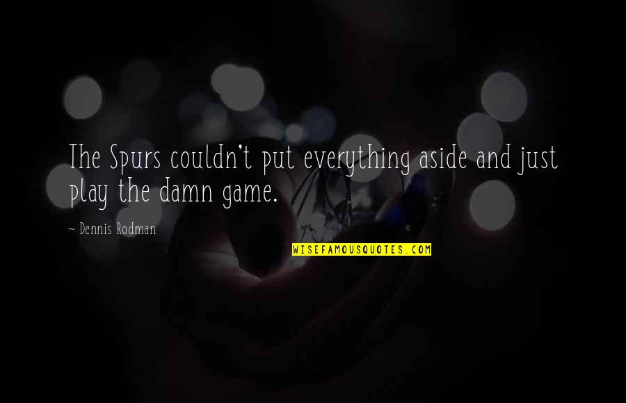 Basketball Game Quotes By Dennis Rodman: The Spurs couldn't put everything aside and just