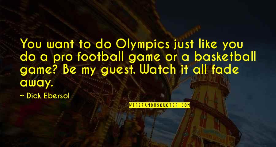 Basketball Game Quotes By Dick Ebersol: You want to do Olympics just like you