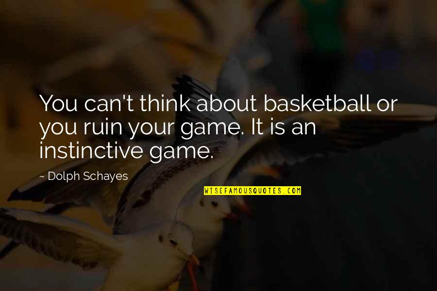 Basketball Game Quotes By Dolph Schayes: You can't think about basketball or you ruin