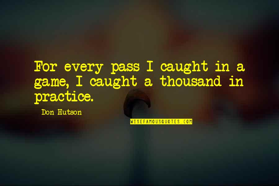 Basketball Game Quotes By Don Hutson: For every pass I caught in a game,