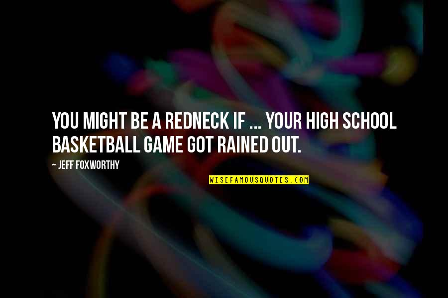 Basketball Game Quotes By Jeff Foxworthy: You might be a redneck if ... your