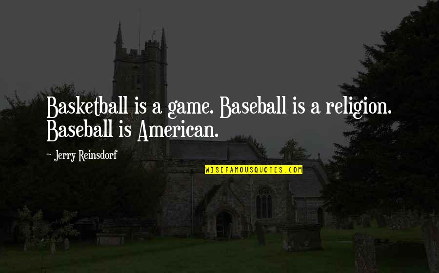 Basketball Game Quotes By Jerry Reinsdorf: Basketball is a game. Baseball is a religion.