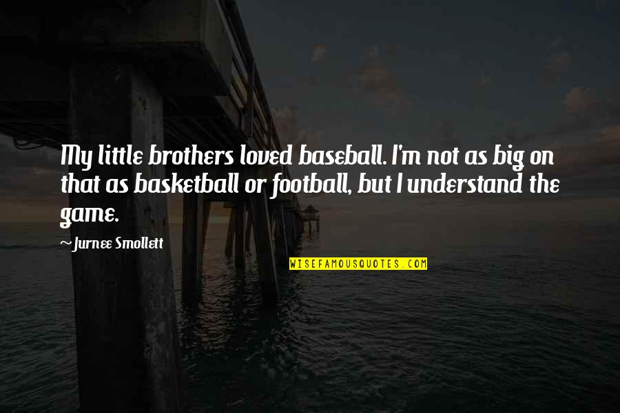 Basketball Game Quotes By Jurnee Smollett: My little brothers loved baseball. I'm not as