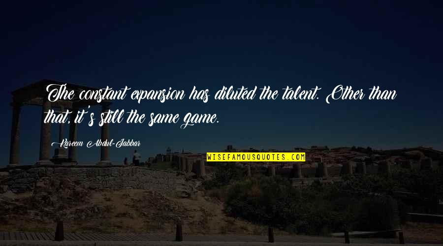 Basketball Game Quotes By Kareem Abdul-Jabbar: The constant expansion has diluted the talent. Other