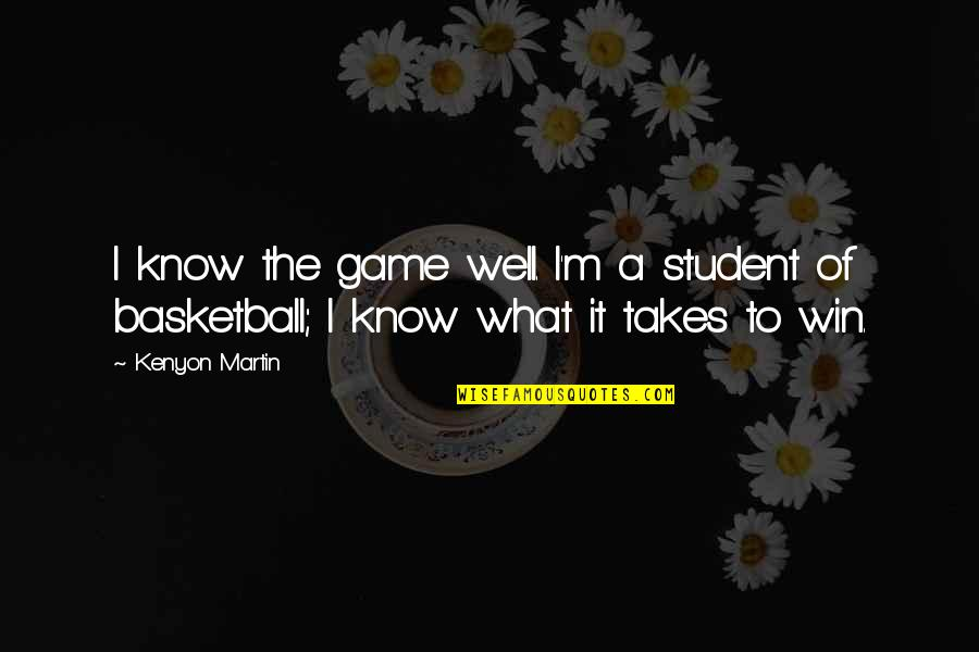 Basketball Game Quotes By Kenyon Martin: I know the game well. I'm a student