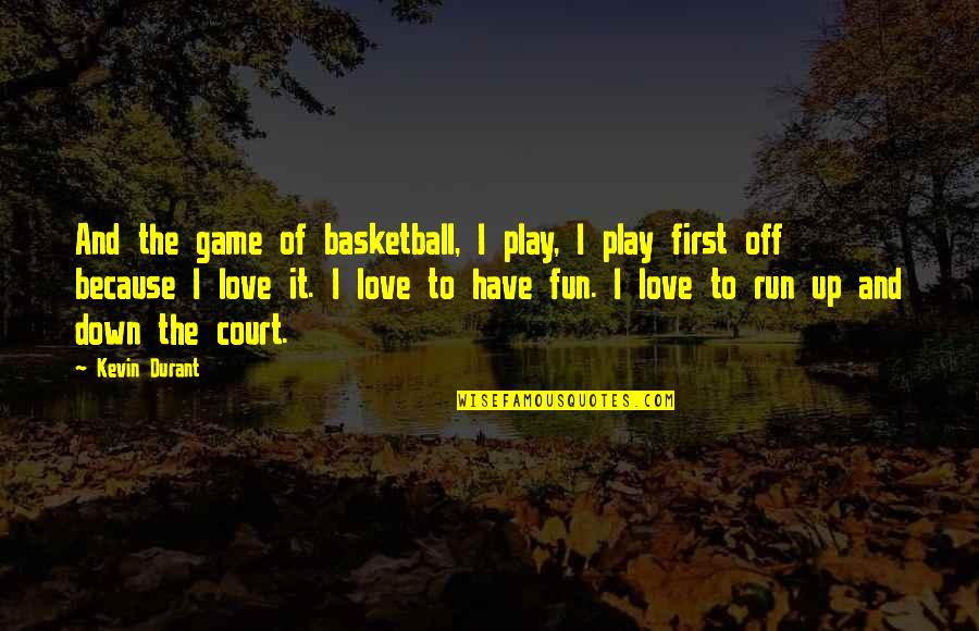 Basketball Game Quotes By Kevin Durant: And the game of basketball, I play, I