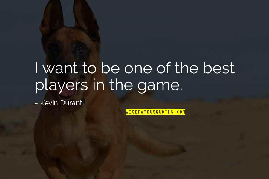 Basketball Game Quotes By Kevin Durant: I want to be one of the best