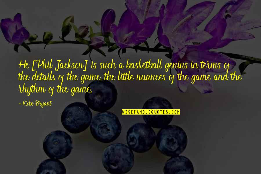 Basketball Game Quotes By Kobe Bryant: He [Phil Jackson] is such a basketball genius