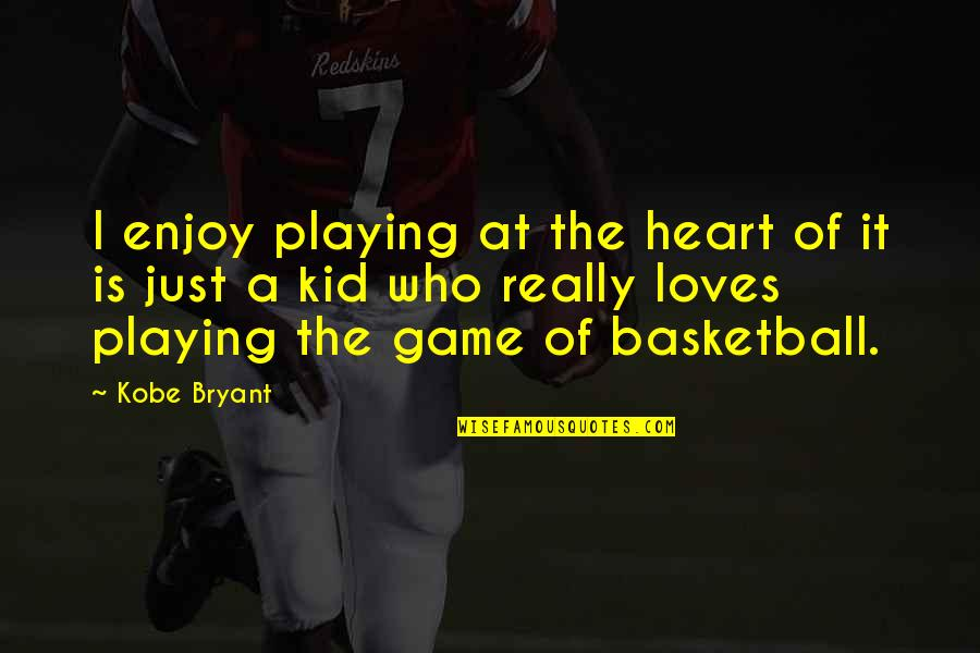 Basketball Game Quotes By Kobe Bryant: I enjoy playing at the heart of it