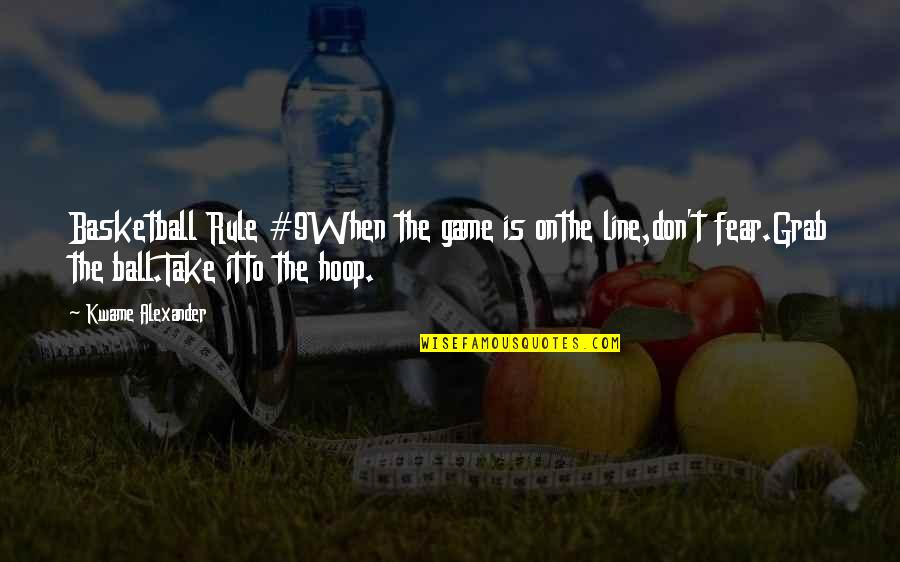 Basketball Game Quotes By Kwame Alexander: Basketball Rule #9When the game is onthe line,don't
