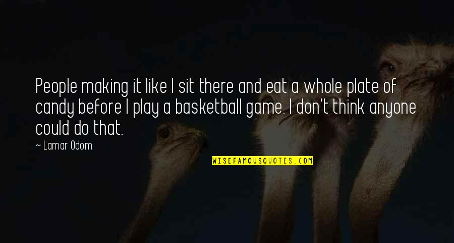 Basketball Game Quotes By Lamar Odom: People making it like I sit there and
