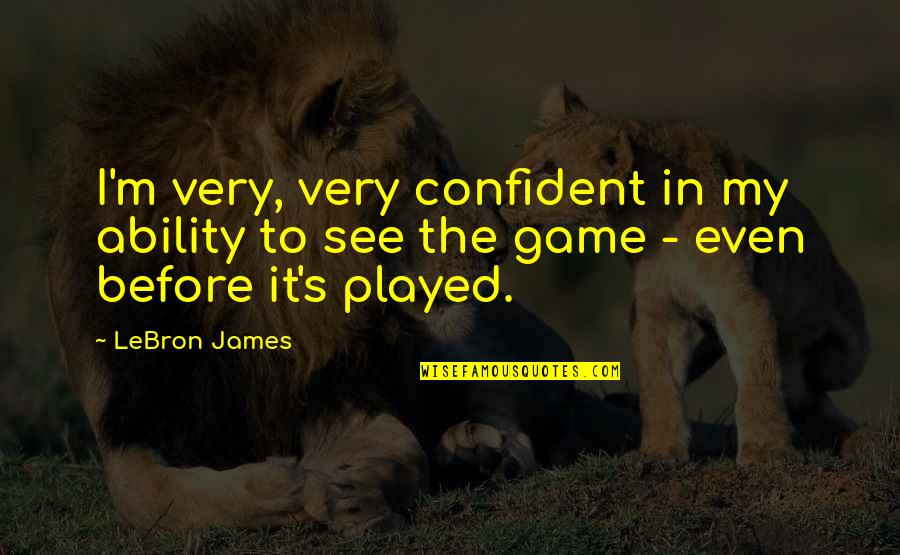 Basketball Game Quotes By LeBron James: I'm very, very confident in my ability to