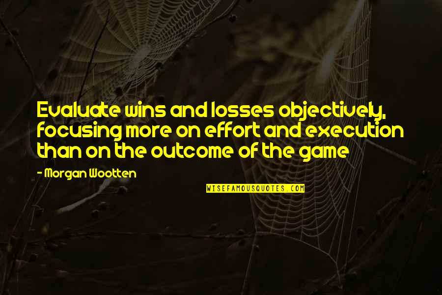 Basketball Game Quotes By Morgan Wootten: Evaluate wins and losses objectively, focusing more on