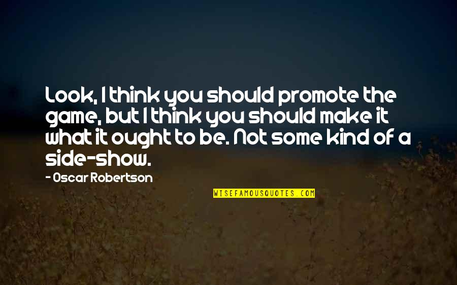 Basketball Game Quotes By Oscar Robertson: Look, I think you should promote the game,