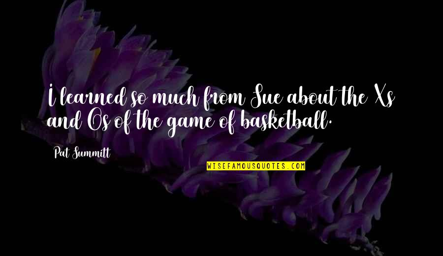 Basketball Game Quotes By Pat Summitt: I learned so much from Sue about the