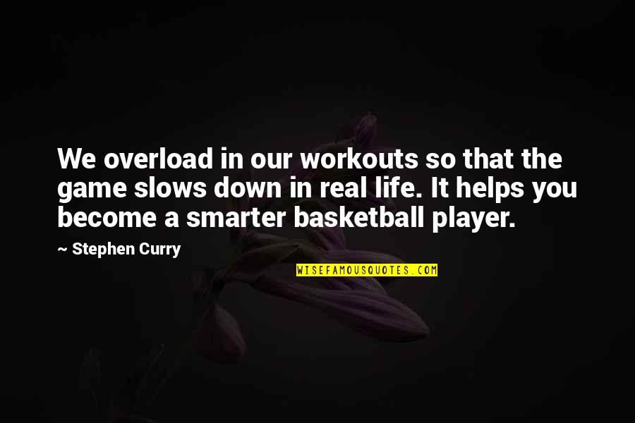 Basketball Game Quotes By Stephen Curry: We overload in our workouts so that the