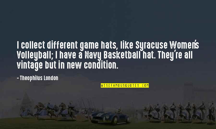 Basketball Game Quotes By Theophilus London: I collect different game hats, like Syracuse Women's