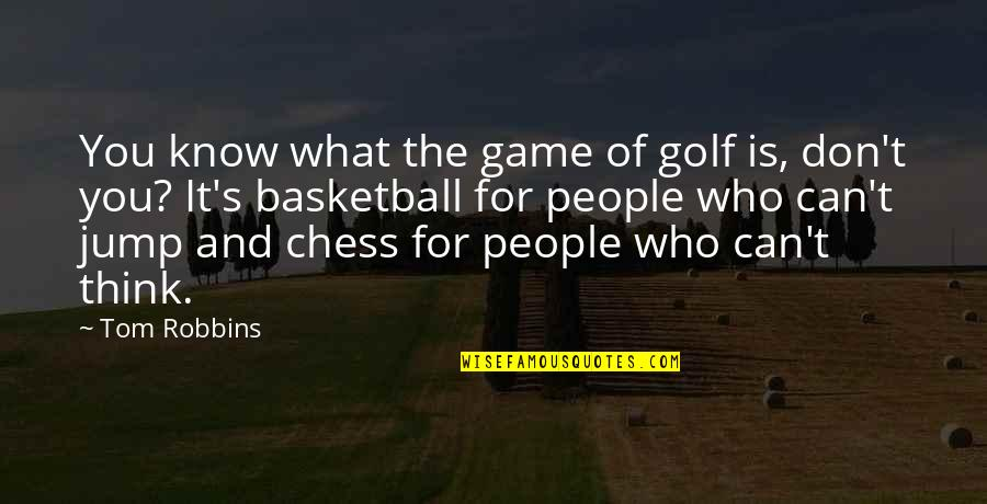 Basketball Game Quotes By Tom Robbins: You know what the game of golf is,